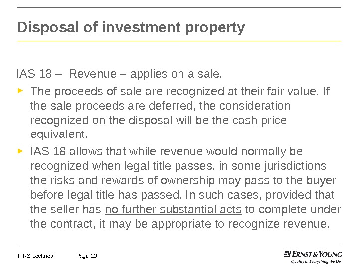 IFRS Lectures Page 20 Disposal of investment property IAS 18 – Revenue – applies on a