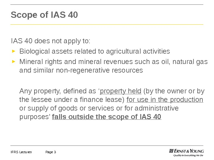 IFRS Lectures Page 3 Scope of IAS 40 does not apply to: ► Biological assets related