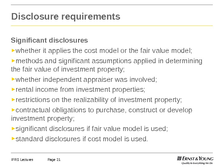 IFRS Lectures Page 21 Significant disclosures ► whether it applies the cost model or the fair