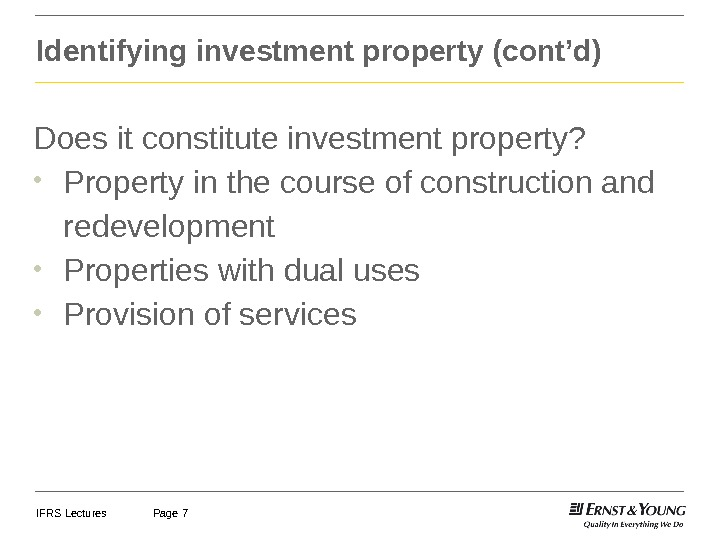 IFRS Lectures Page 7 Identifying investment property (cont'd) Does it constitute investment property?  • Property