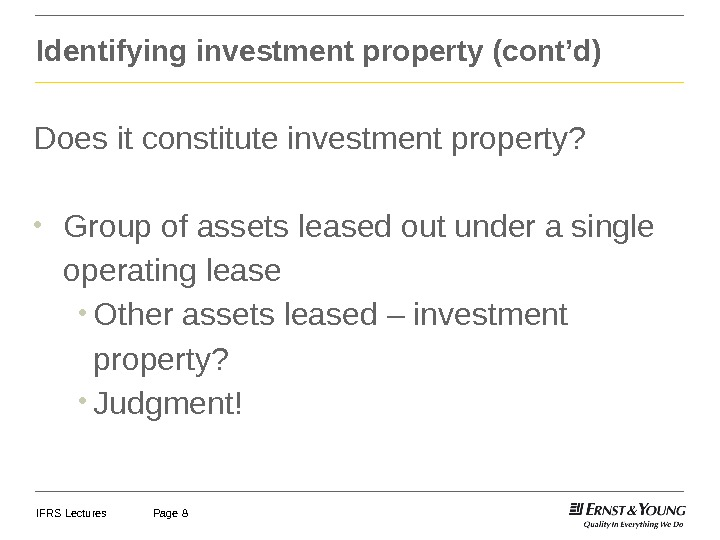 IFRS Lectures Page 8 Identifying investment property (cont'd) Does it constitute investment property?  • Group