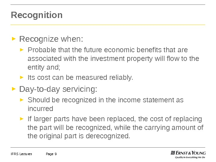 IFRS Lectures Page 9 Recognition ► Recognize when: ► Probable that the future economic benefits that