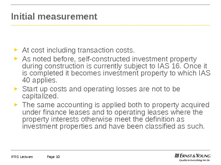 IFRS Lectures Page 10 Initial measurement ► At cost including transaction costs. ► As noted before,
