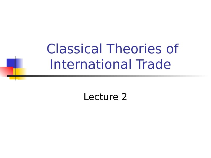 Classical Theories of International Trade Lecture 2