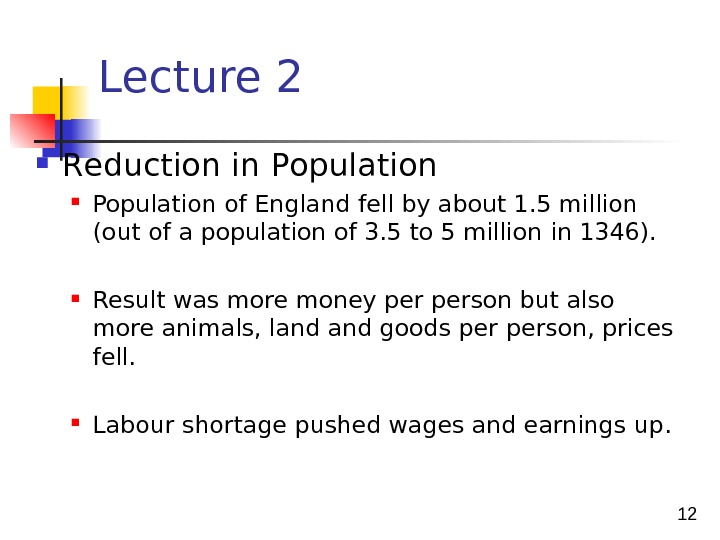 12 Lecture 2  R eduction in P opulation Population of England fell by about 1.