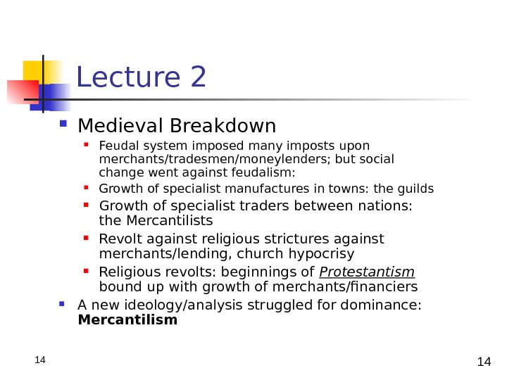 1414  Lecture 2 Medieval Breakdown Feudal system imposed many imposts upon merchants/tradesmen/moneylenders; but social change