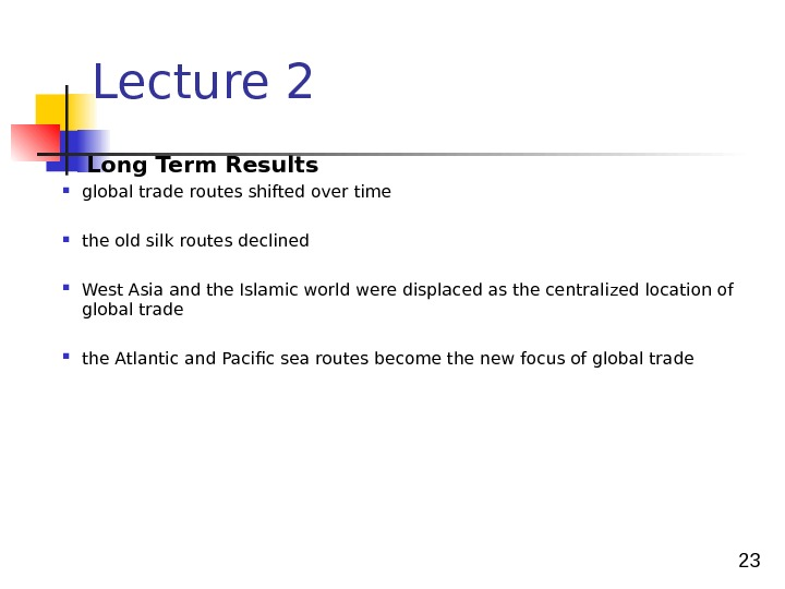 23 Lecture 2 Long Term Results global trade routes shifted over time the old silk routes