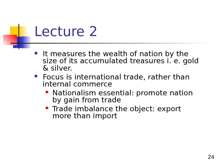 24 Lecture 2 It measures the wealth of nation by the size of its accumulated treasures