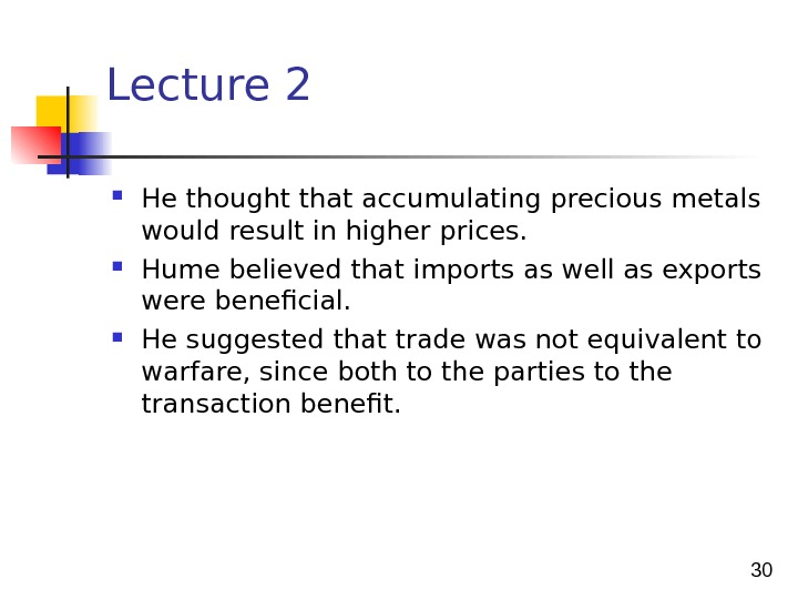 30 Lecture 2  He thought that accumulating precious metals would result in higher prices.