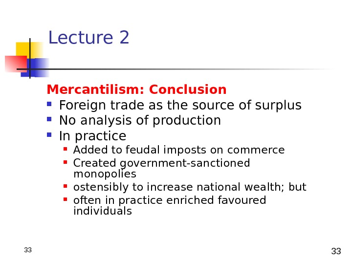 3333 Lecture 2 Mercantilism :  Conclusion Foreign trade as the source of surplus No analysis