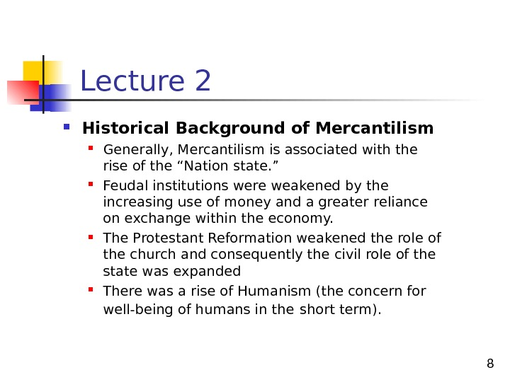 "8 Historical Background of Mercantilism Generally, Mercantilism is associated with the rise of the ""Nation state."
