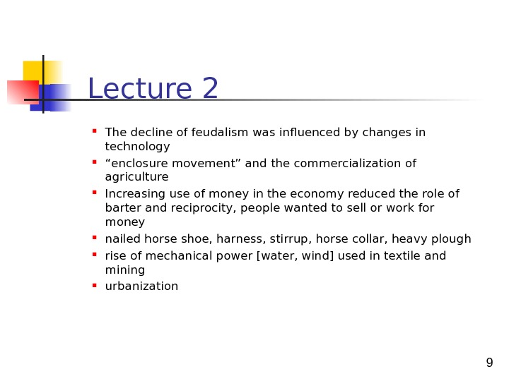 "9 The decline of feudalism was influenced by changes in technology "" enclosure movement"" and the"