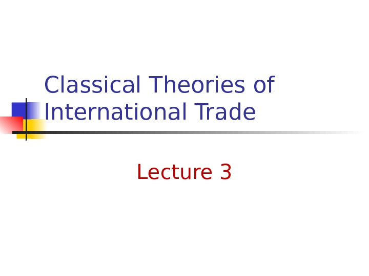 Classical Theories of International Trade Lecture 3
