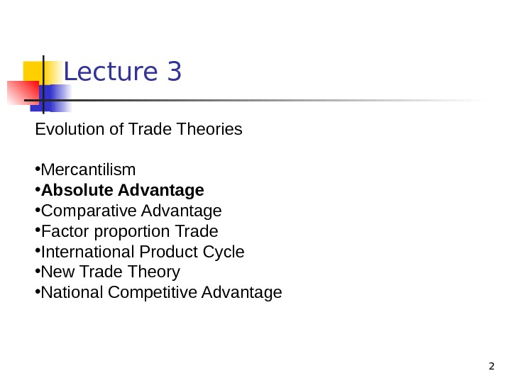 2 Lecture 3 Evolution of Trade Theories • Mercantilism • Absolute Advantage • Comparative Advantage
