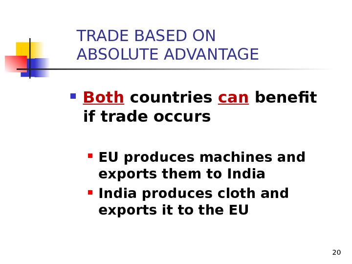 20 Both countries can benefit if trade occurs EU produces machines and exports them to India