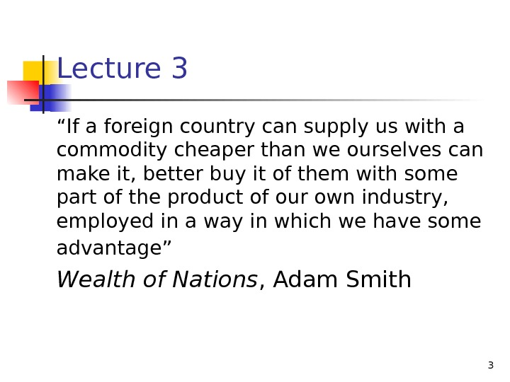 "3 Lecture 3 "" If a foreign country can supply us with a commodity cheaper than"