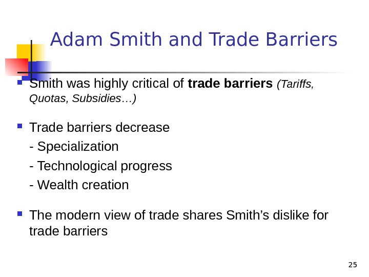 25 Adam Smith and Trade Barriers Smith was highly critical of trade barriers (Tariffs,  Quotas,