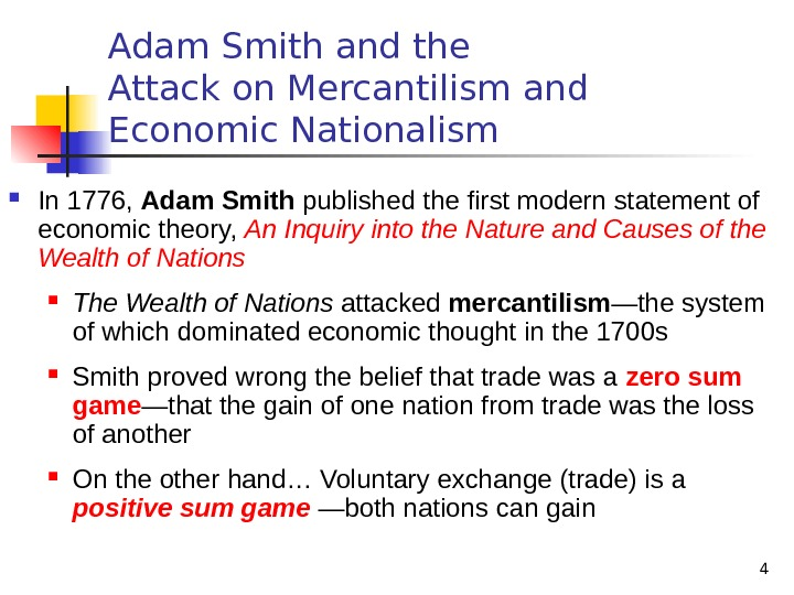 4 Adam Smith and the Attack on Mercantilism and Economic Nationalism In 1776,  Adam Smith