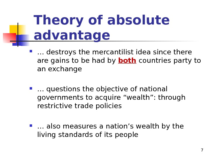 7 Theory of absolute advantage … destroys the mercantilist idea since there are gains to be