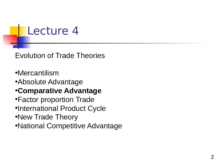 2 Lecture 4 Evolution of Trade Theories • Mercantilism • Absolute Advantage • Comparative Advantage