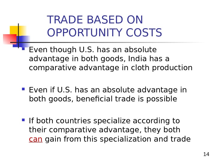 14 Even though U. S. has an absolute advantage in both goods, India has a comparative