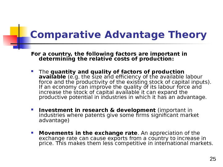25 Comparative Advantage Theory For a country, the following factors are important in determining the relative