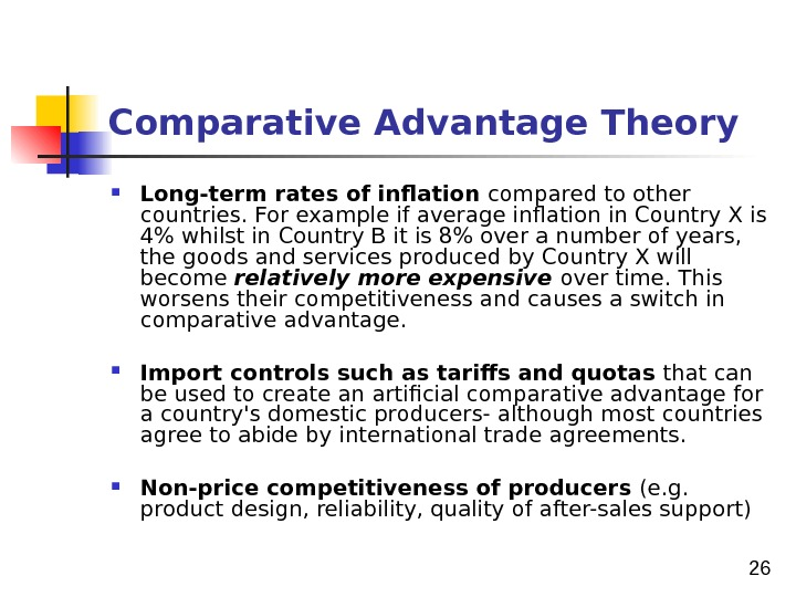 26 Comparative Advantage Theory Long-term rates of inflation compared to other countries. For example if average