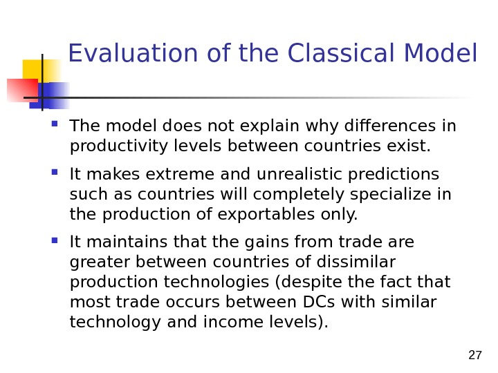 27 Evaluation of the Classical Model The model does not explain why differences in productivity levels
