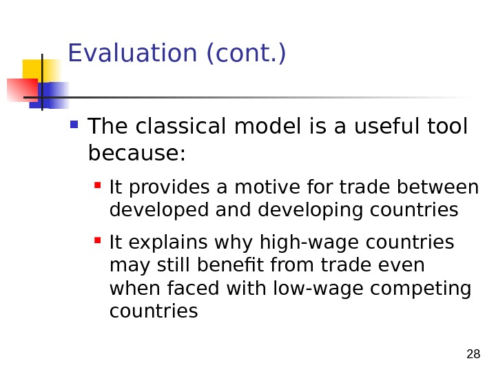 28 Evaluation (cont. ) The classical model is a useful tool because:  It provides a