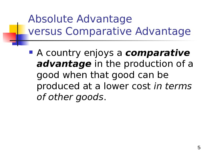 5 Absolute Advantage versus Comparative Advantage A country enjoys a comparative advantage in the production of