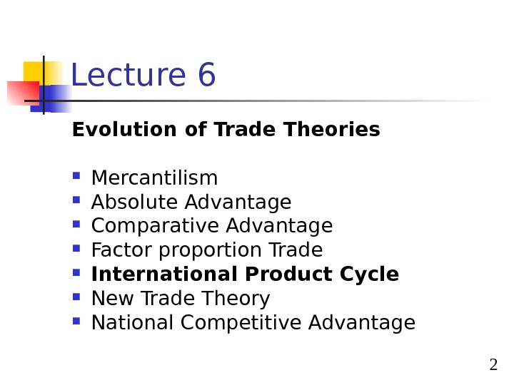 2 Lecture 6 Evolution of Trade Theories Mercantilism Absolute Advantage Comparative Advantage  Factor proportion Trade