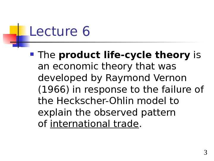 3 Lecture 6 The product life-cycle theory is an economic theory that was developed by Raymond