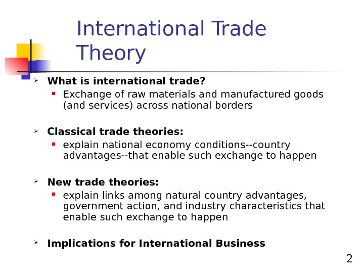 2 International Trade Theory What is international trade? Exchange of raw materials and manufactured goods (and