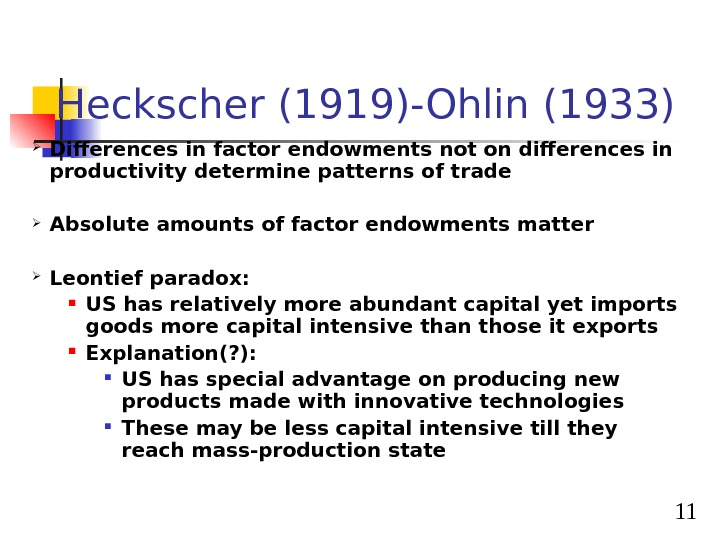 11 Heckscher (1919)-Ohlin (1933) Differences in factor endowments not on differences in productivity determine patterns of