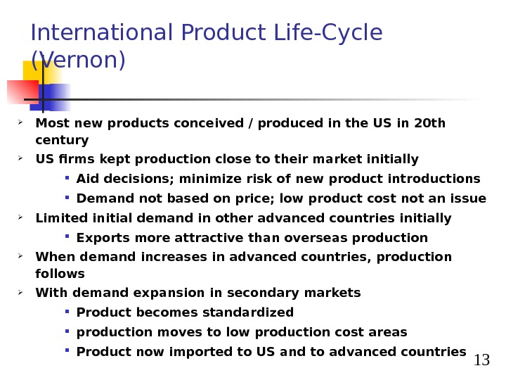 13 International Product Life-Cycle (Vernon) Most new products conceived / produced in the US in 20