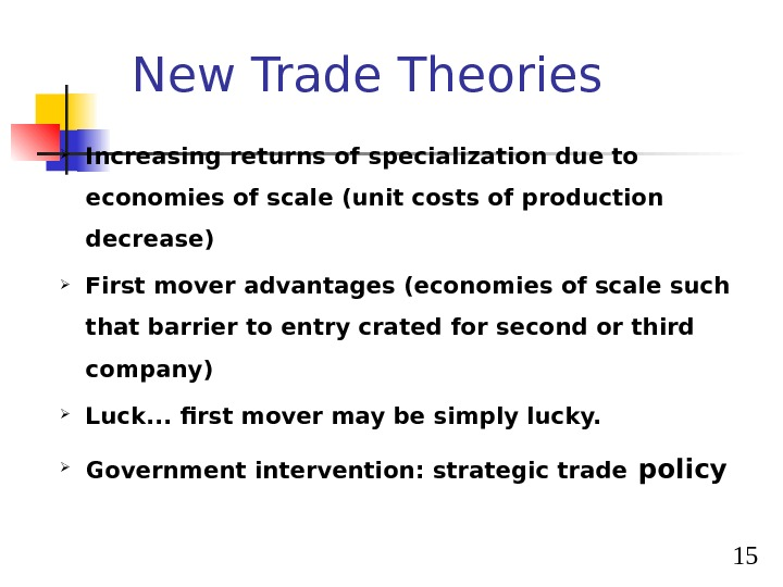15 New Trade Theories Increasing returns of specialization due to economies of scale (unit costs of
