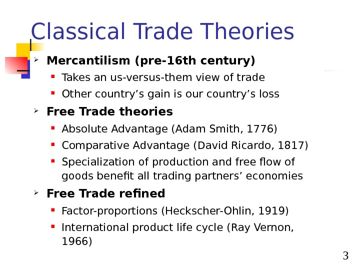 3 Classical Trade Theories Mercantilism (pre-16 th century) Takes an us-versus-them view of trade Other country's