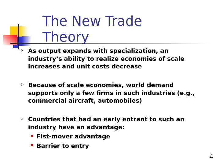 4 The New Trade Theory As output expands with specialization, an industry's ability to realize economies