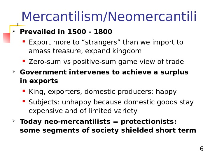 "6 Mercantilism/Neomercantili sm Prevailed in 1500 - 1800 Export more to ""strangers"" than we import to"