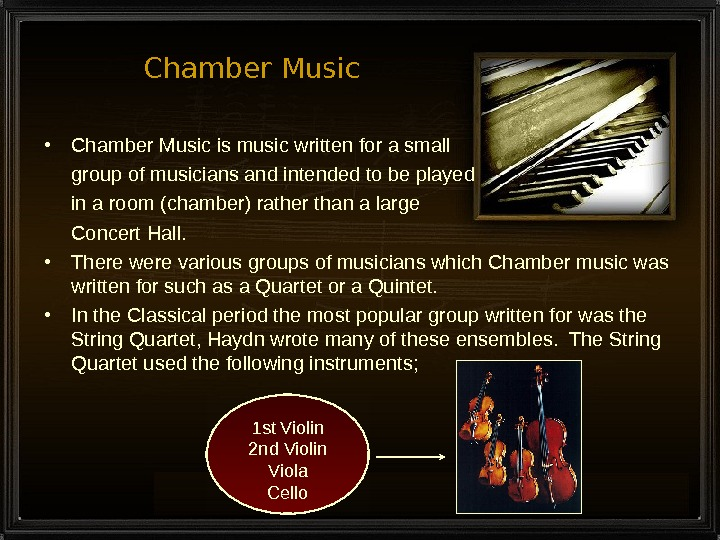 Chamber Music • Chamber Music is music written for a small group of musicians and intended