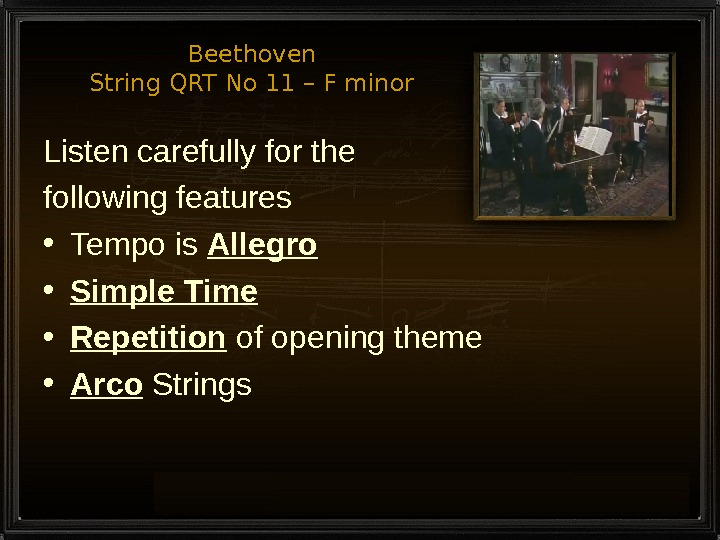 Beethoven String QRT No 11 – F minor Listen carefully for the following features • Tempo