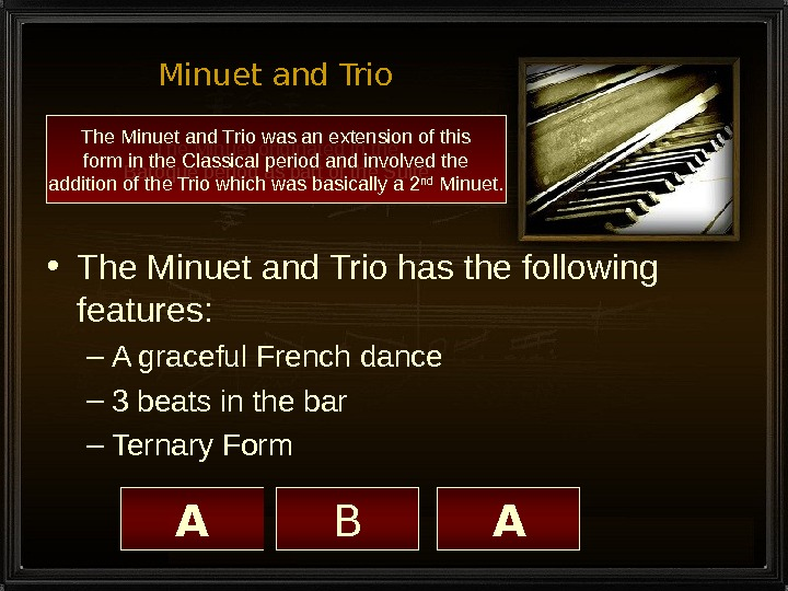 Minuet and Trio • The Minuet and Trio has the following features: – A graceful French