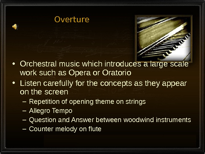 Overture • Orchestral music which introduces a large scale work such as Opera or Oratorio •