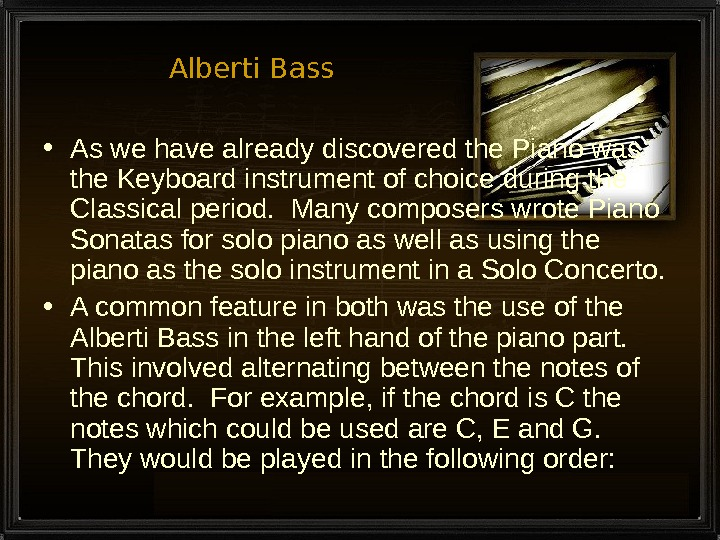 Alberti Bass • As we have already discovered the Piano was the Keyboard instrument of choice