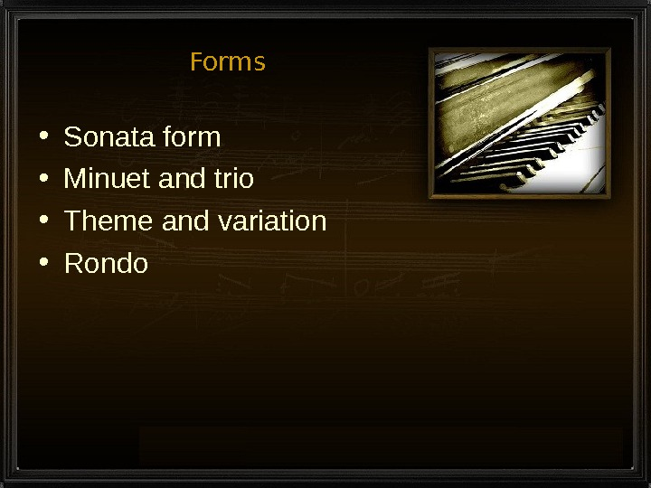 Forms • Sonata form • Minuet and trio  • Theme and variation • Rondo