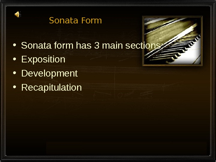 Sonata Form • Sonata form has 3 main sections:  • Exposition • Development • Recapitulation