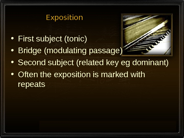 Exposition • First subject (tonic) • Bridge (modulating passage) • Second subject (related key eg dominant)