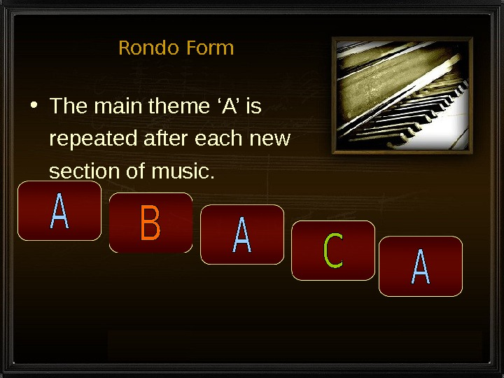Rondo Form • The main theme 'A' is repeated after each new section of music.