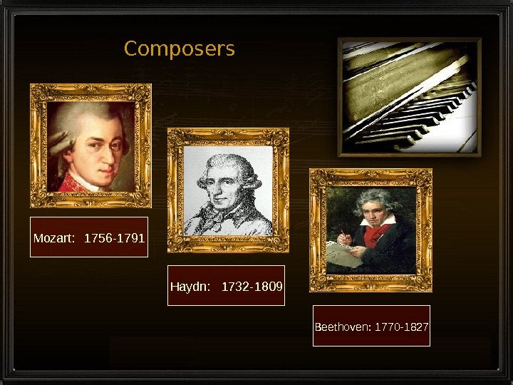 Composers Mozart: 1756 -1791 Haydn: 1732 -1809 Beethoven: 1770 -1827