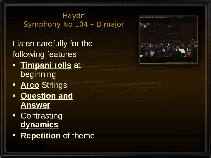 Haydn Symphony No 104 – D major Listen carefully for the following features • Timpani rolls